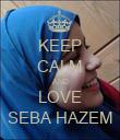 KEEP CALM AND LOVE SEBA HAZEM - Personalised Poster large