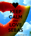 KEEP CALM AND LOVE SEBAS - Personalised Poster large