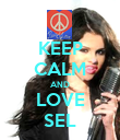 KEEP CALM AND LOVE SEL - Personalised Poster large