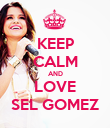 KEEP CALM AND LOVE SEL GOMEZ - Personalised Poster large