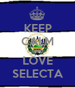 KEEP CALM AND LOVE SELECTA - Personalised Poster large