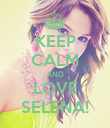 KEEP CALM AND LOVE SELENA! - Personalised Poster large