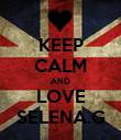 KEEP CALM AND LOVE SELENA.G - Personalised Poster large