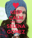 KEEP CALM AND LOVE SELENA GOMEZ - Personalised Poster large