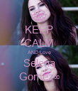 KEEP CALM AND Love Selena Gomez∞ - Personalised Poster large