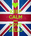 KEEP CALM AND LOVE SELLU - Personalised Poster large