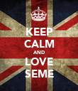 KEEP CALM AND LOVE SEME - Personalised Poster large