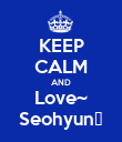 KEEP CALM AND Love~ Seohyun♥ - Personalised Poster large