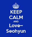 KEEP CALM AND Love~ Seohyun - Personalised Poster large