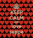 KEEP CALM AND love seppe - Personalised Poster large