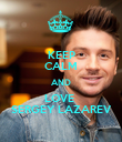 KEEP CALM AND LOVE  SERGEY LAZAREV - Personalised Poster large