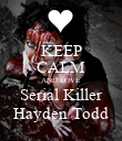 KEEP CALM AND LOVE Serial Killer Hayden Todd - Personalised Poster large