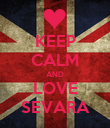 KEEP CALM AND LOVE SEVARA - Personalised Poster large