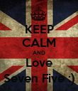 KEEP CALM AND Love Seven Five :) - Personalised Poster small