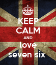 KEEP CALM AND love seven six  - Personalised Poster large