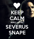KEEP CALM AND LOVE  SEVERUS SNAPE - Personalised Poster large