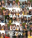 KEEP CALM AND LOVE SEZİN  - Personalised Poster large