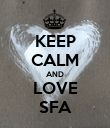 KEEP CALM AND LOVE SFA - Personalised Poster large