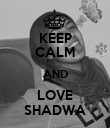 KEEP CALM AND LOVE SHADWA - Personalised Poster large
