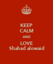 KEEP CALM AND LOVE Shahad alowaid - Personalised Poster large