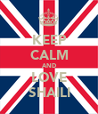 KEEP CALM AND LOVE SHAILI - Personalised Poster large