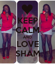 KEEP CALM AND LOVE SHAM - Personalised Poster large
