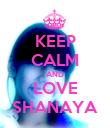 KEEP CALM AND LOVE SHANAYA - Personalised Poster large