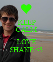 KEEP CALM AND LOVE SHANE <3 - Personalised Poster large