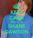 KEEP CALM AND LOVE SHANE DAWSON - Personalised Poster large