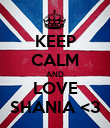 KEEP CALM AND LOVE SHANIA <3 - Personalised Poster large