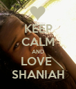 KEEP CALM AND LOVE  SHANIAH - Personalised Poster large