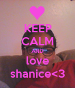 KEEP CALM AND love shanice<3 - Personalised Poster large