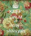 KEEP CALM AND love shaniyah - Personalised Poster large