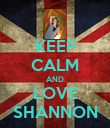 KEEP CALM AND LOVE SHANNON - Personalised Poster large