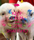 KEEP CALM AND LOVE SHANSHO - Personalised Poster large