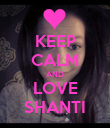 KEEP CALM AND LOVE SHANTI - Personalised Poster large
