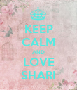 KEEP CALM AND LOVE SHARI - Personalised Poster large