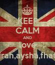 KEEP CALM AND love sharifa,amirah,aysha,fhateha,umme - Personalised Poster large