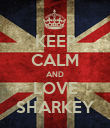 KEEP CALM AND LOVE SHARKEY - Personalised Poster large