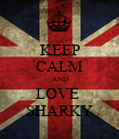 KEEP CALM AND LOVE  SHARKY - Personalised Poster large