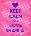 KEEP CALM AND LOVE SHARLA  - Personalised Poster large