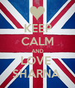 KEEP CALM AND LOVE  SHARNA  - Personalised Poster large