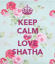 KEEP CALM AND LOVE SHATHA - Personalised Poster large