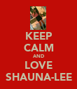 KEEP CALM AND LOVE SHAUNA-LEE - Personalised Poster large