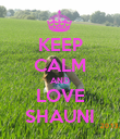 KEEP CALM AND LOVE SHAUNI - Personalised Poster large