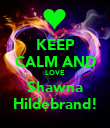 KEEP CALM AND LOVE Shawna Hildebrand! - Personalised Poster large