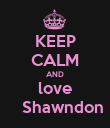 KEEP CALM AND love    Shawndon - Personalised Poster large