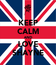 KEEP CALM AND LOVE SHAYNE - Personalised Poster large
