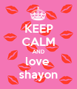 KEEP CALM AND love  shayon - Personalised Poster large