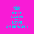 KEEP CALM AND LOVE SHEERAN;) - Personalised Poster large